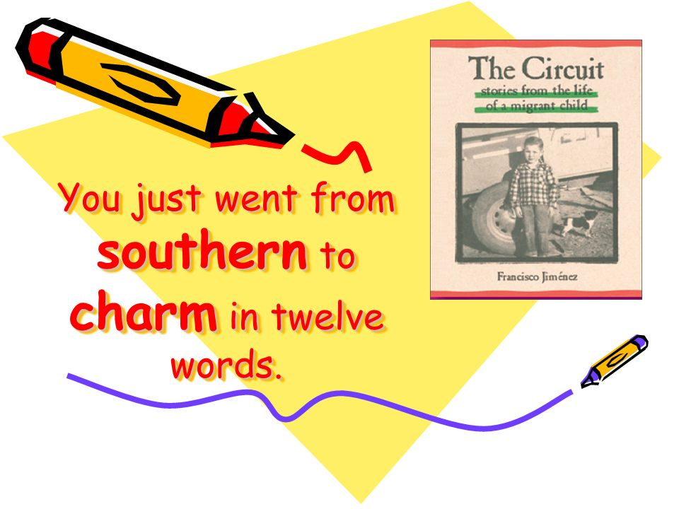 You just went from southern to charm in twelve words.