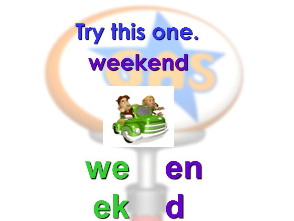 Try this one. weekend week end