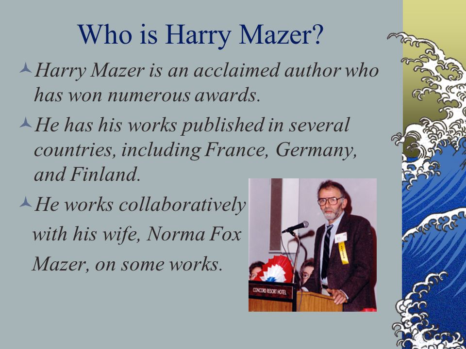 Who is Harry Mazer Harry Mazer is an acclaimed author who has won numerous awards.