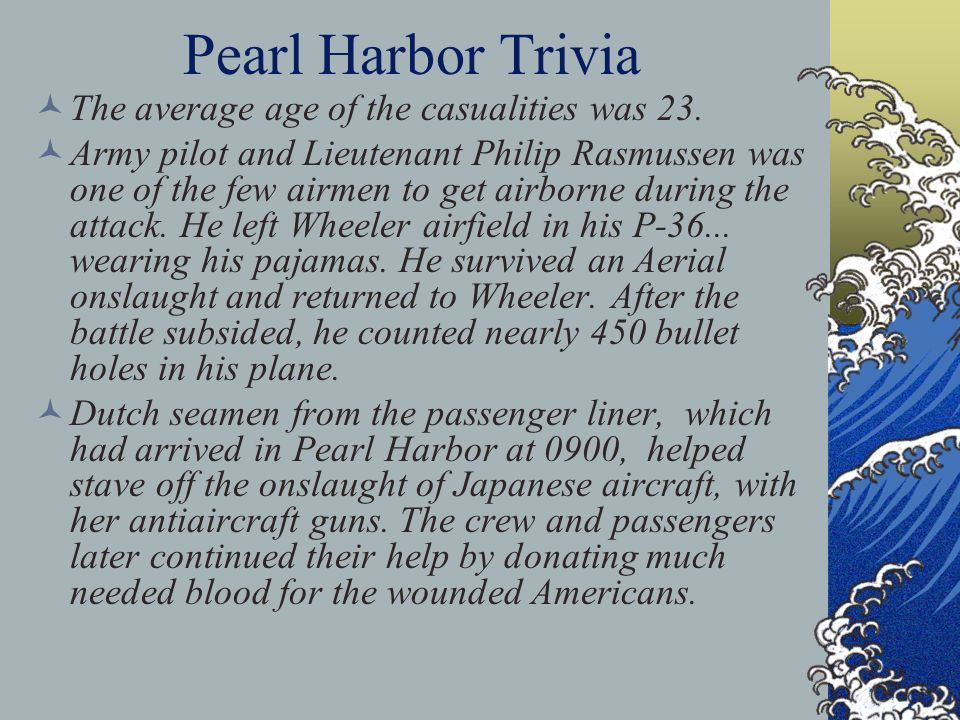 Pearl Harbor Trivia The average age of the casualities was 23.