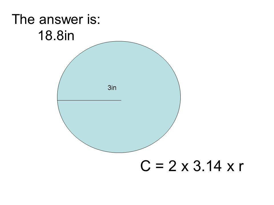 The answer is: 18.8in 3in C = 2 x 3.14 x r