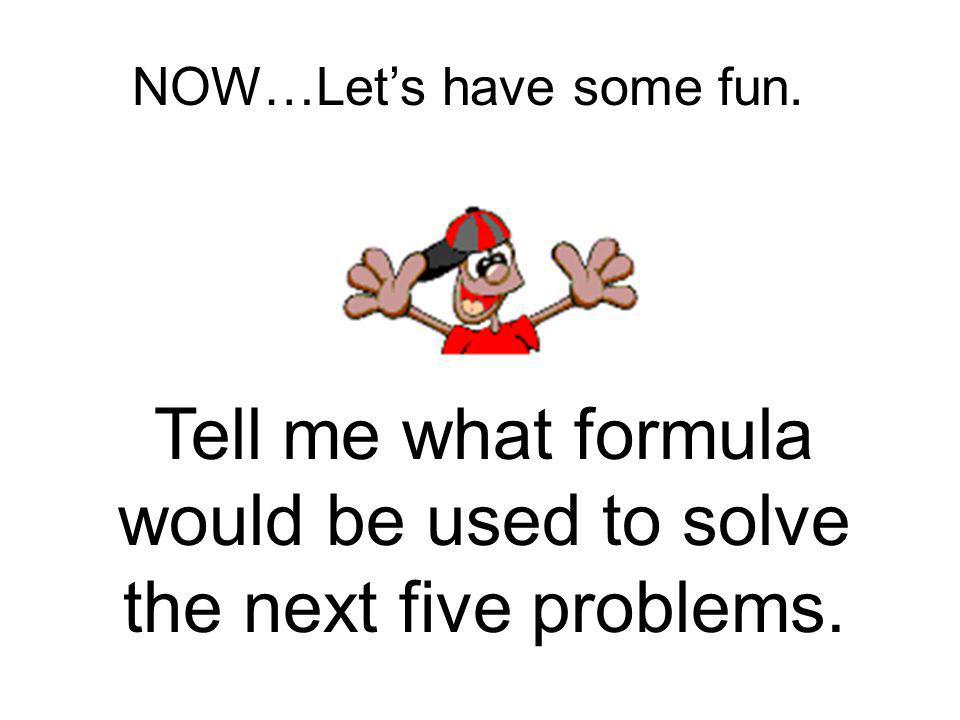 Tell me what formula would be used to solve the next five problems.