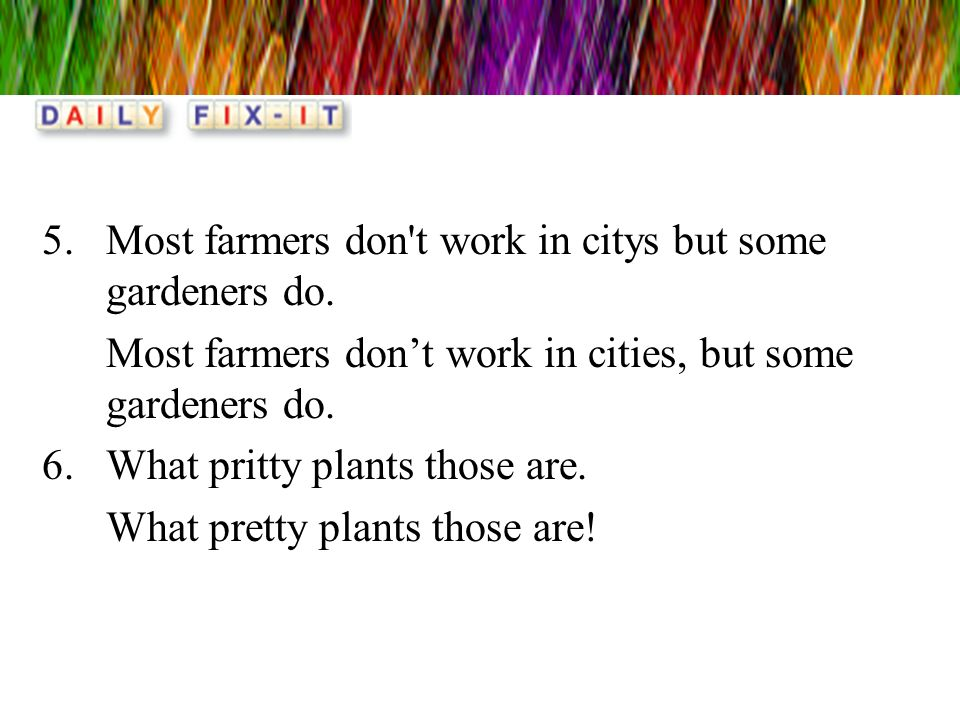Most farmers don t work in citys but some gardeners do.