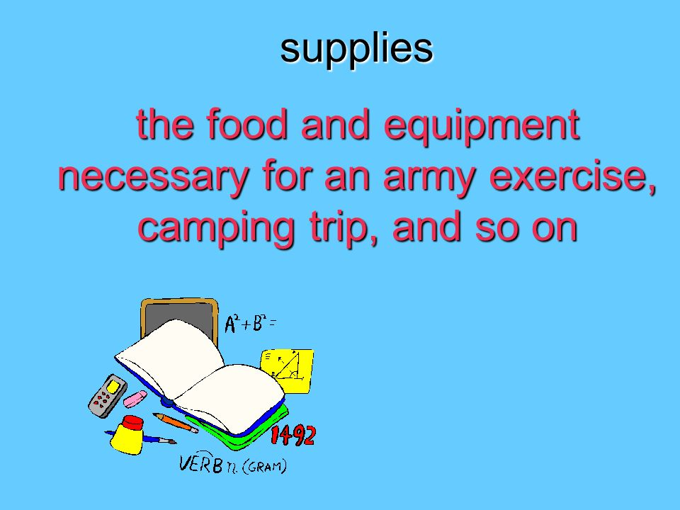 supplies the food and equipment necessary for an army exercise, camping trip, and so on
