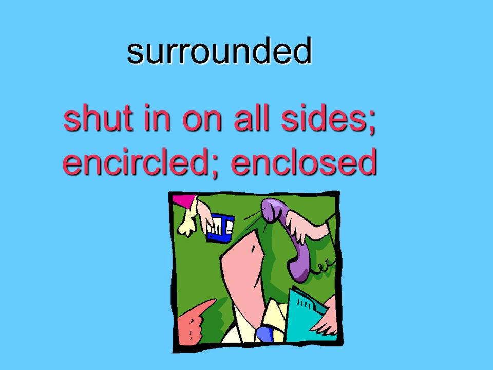 shut in on all sides; encircled; enclosed