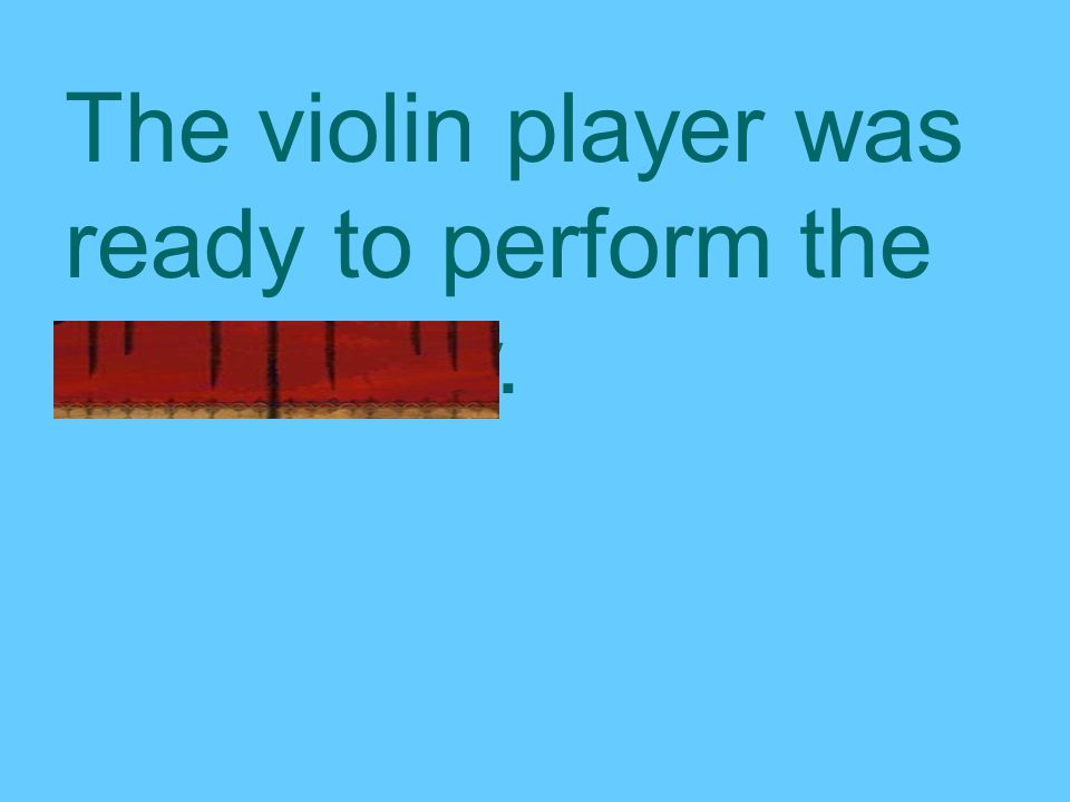 The violin player was ready to perform the symphony.