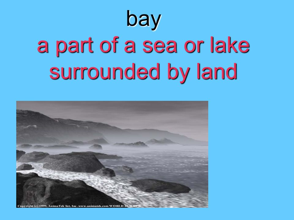 bay a part of a sea or lake surrounded by land