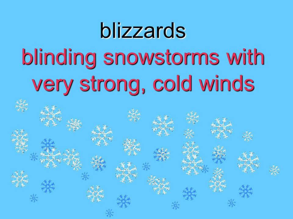blizzards blinding snowstorms with very strong, cold winds