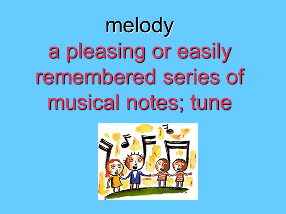 melody a pleasing or easily remembered series of musical notes; tune