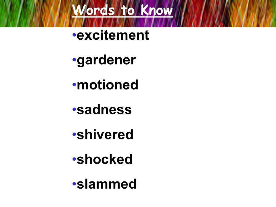 Words to Know excitement gardener motioned sadness shivered shocked slammed