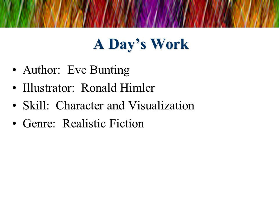 A Day's Work Author: Eve Bunting Illustrator: Ronald Himler