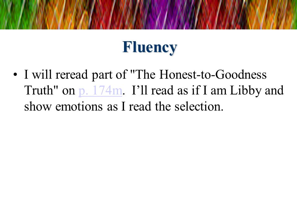 Fluency I will reread part of The Honest-to-Goodness Truth on p.
