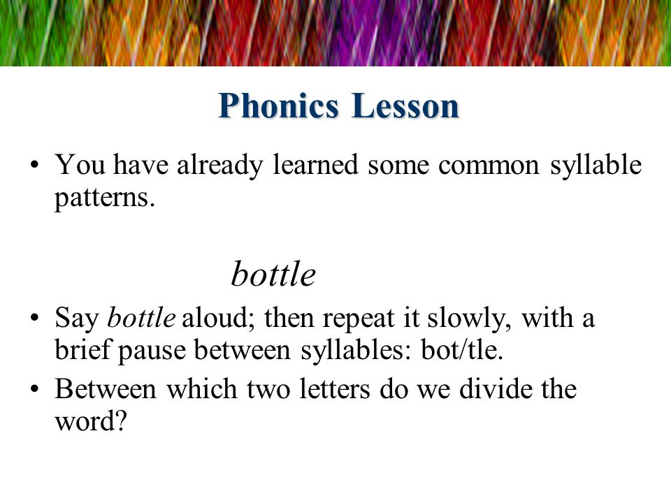 Phonics Lesson You have already learned some common syllable patterns.