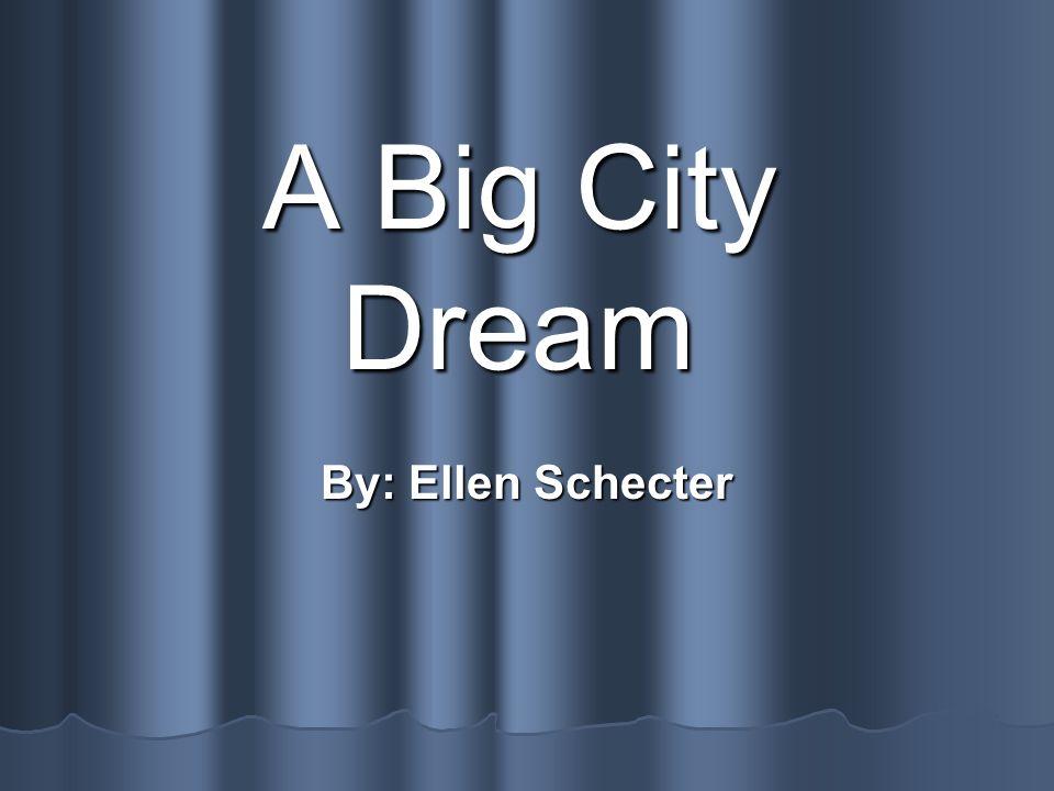 A Big City Dream By: Ellen Schecter