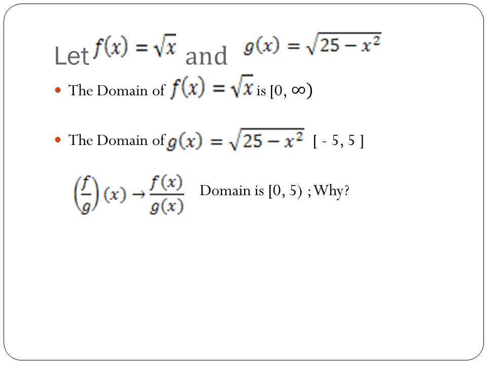Let and The Domain of is [0, ∞) The Domain of [ - 5, 5 ]