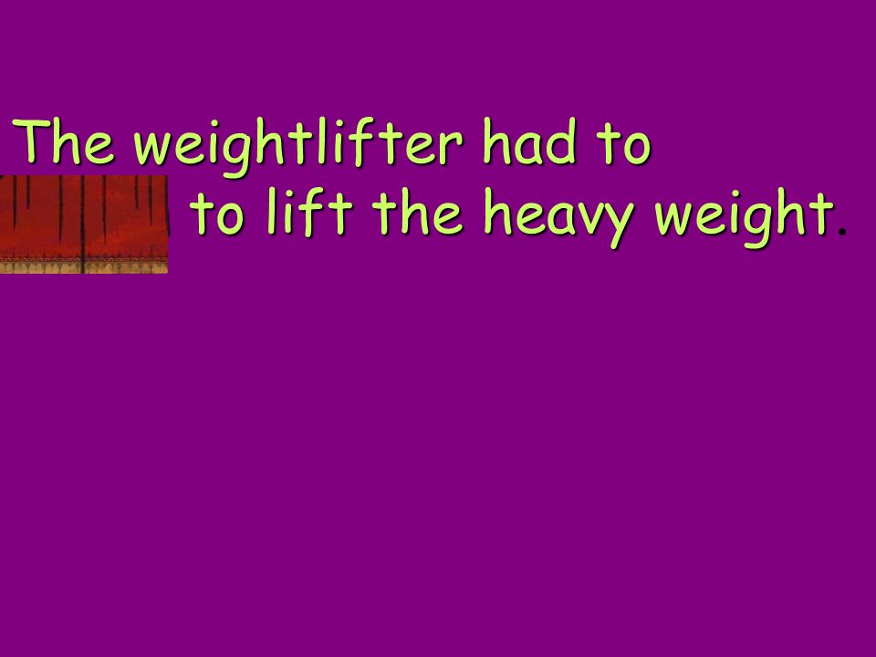 The weightlifter had to