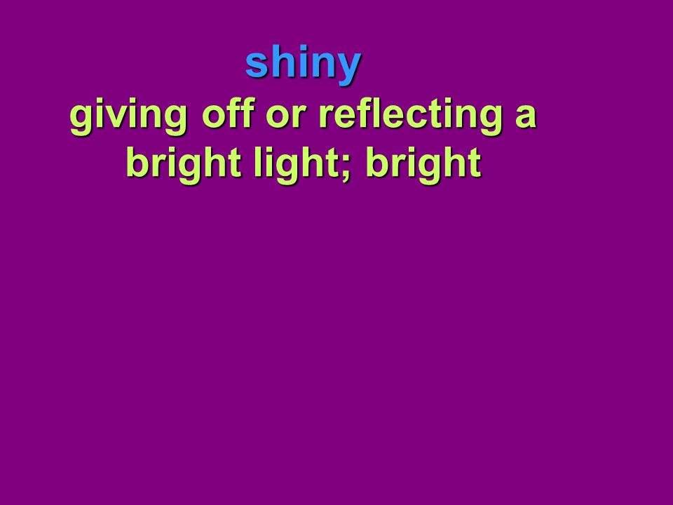 shiny giving off or reflecting a bright light; bright