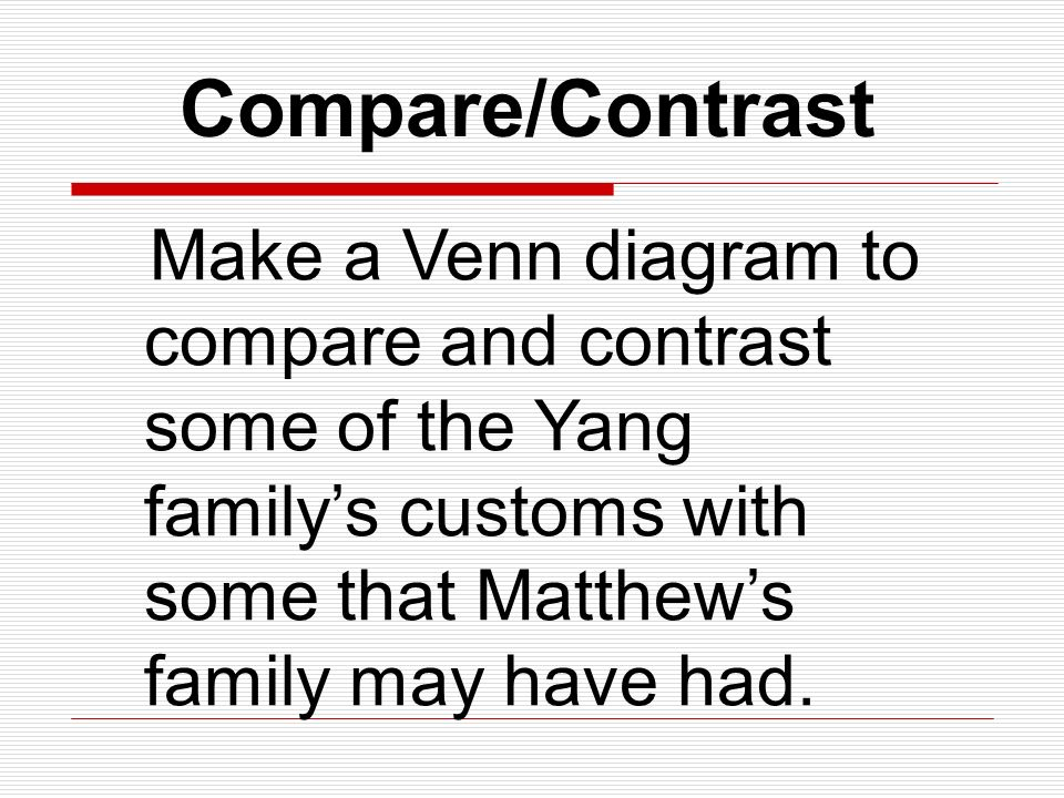 Compare/Contrast Make a Venn diagram to compare and contrast some of the Yang family's customs with some that Matthew's family may have had.