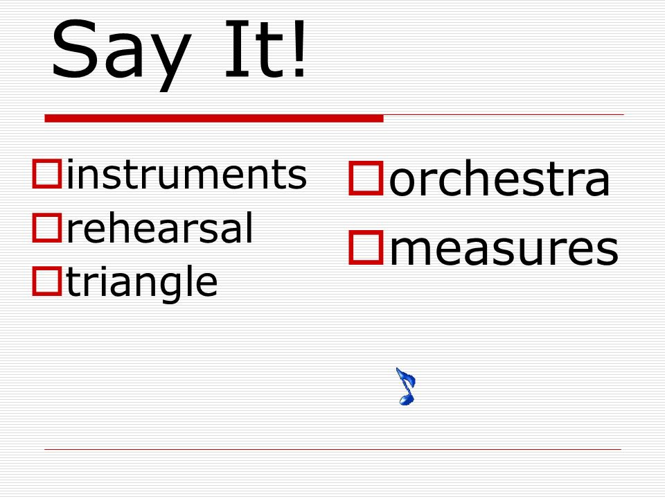 Say It! orchestra measures instruments rehearsal triangle