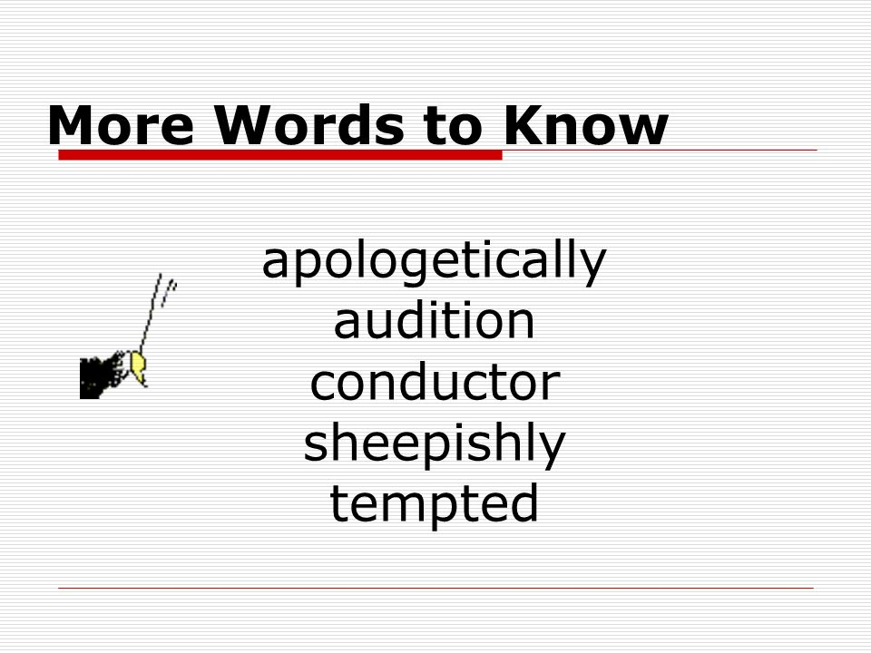 More Words to Know apologetically audition conductor sheepishly