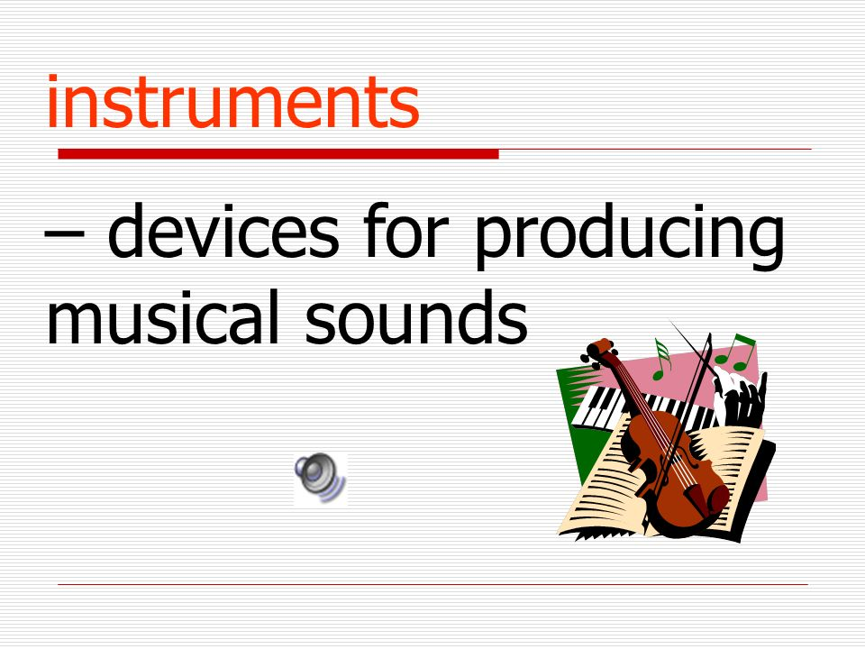 instruments – devices for producing musical sounds