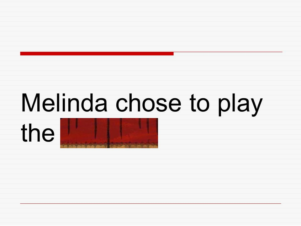 Melinda chose to play the triangle.