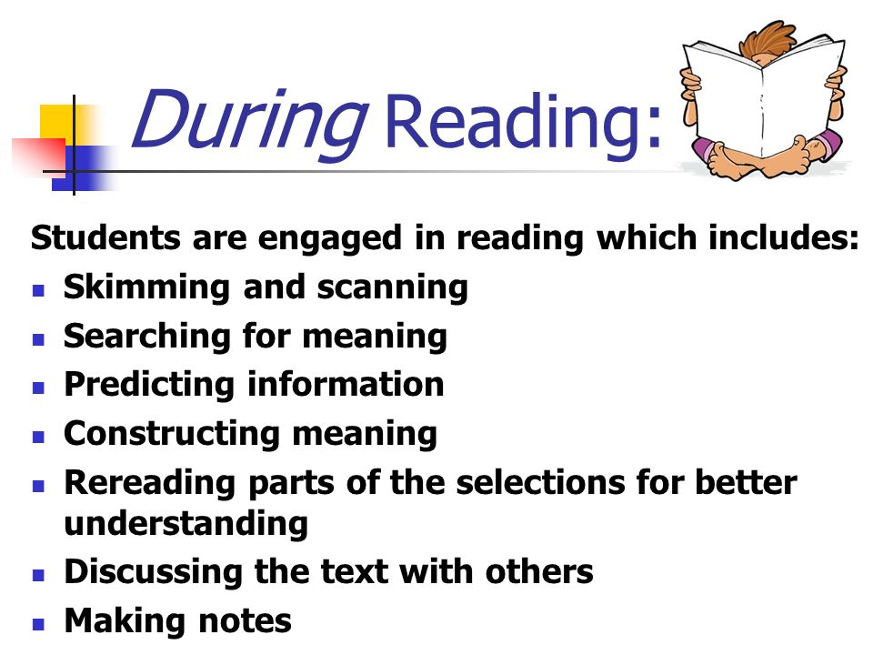 During Reading: Students are engaged in reading which includes: