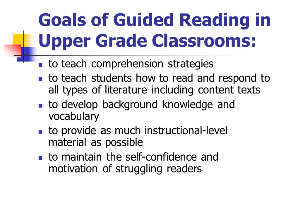 Goals of Guided Reading in Upper Grade Classrooms:
