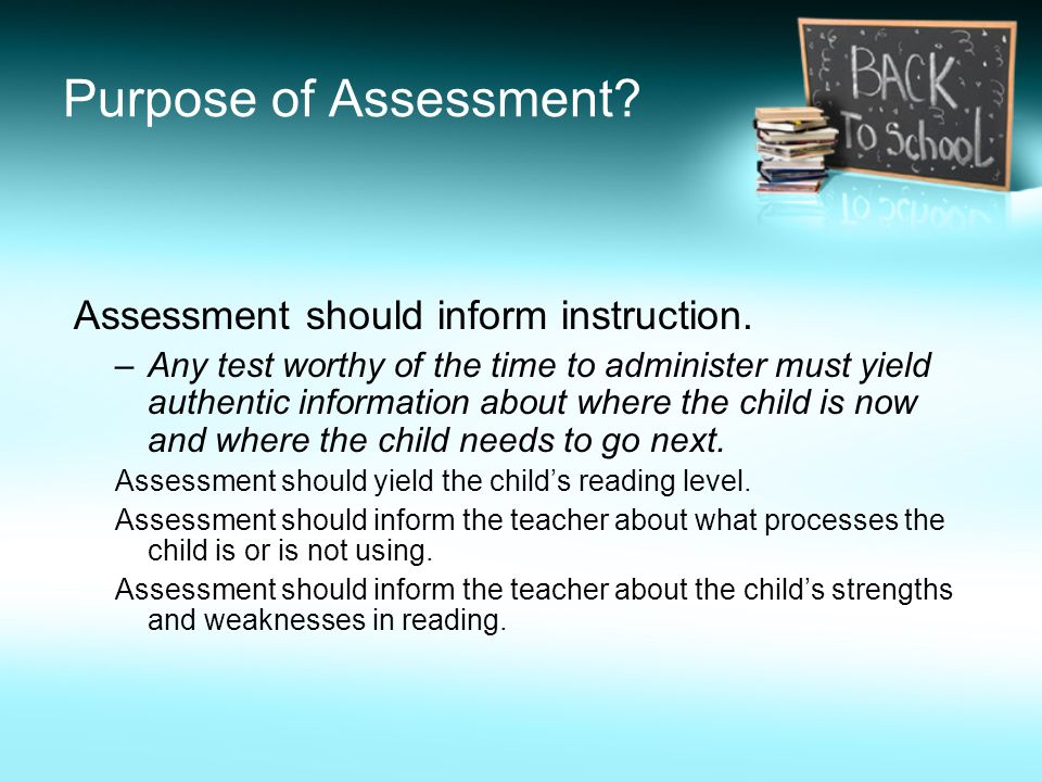 Purpose of Assessment Assessment should inform instruction.