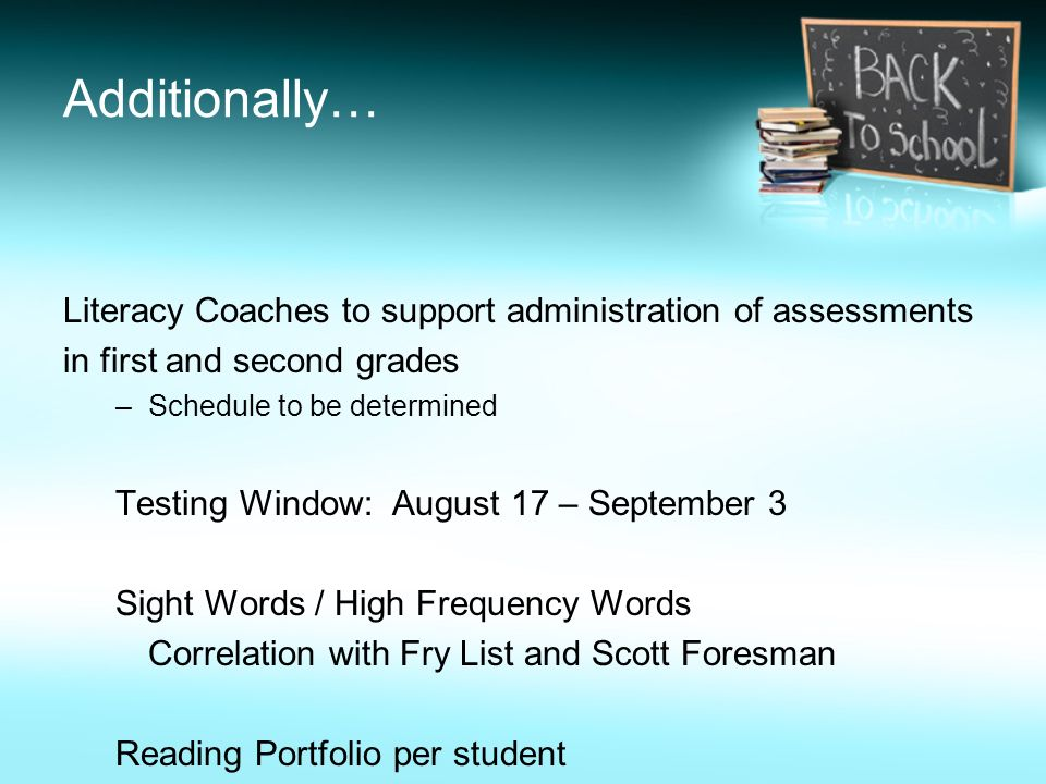 Additionally… Literacy Coaches to support administration of assessments. in first and second grades.
