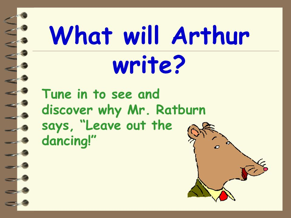What will Arthur write Tune in to see and discover why Mr. Ratburn says, Leave out the dancing!