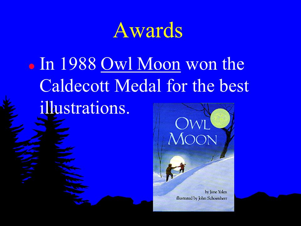 Awards In 1988 Owl Moon won the Caldecott Medal for the best illustrations.