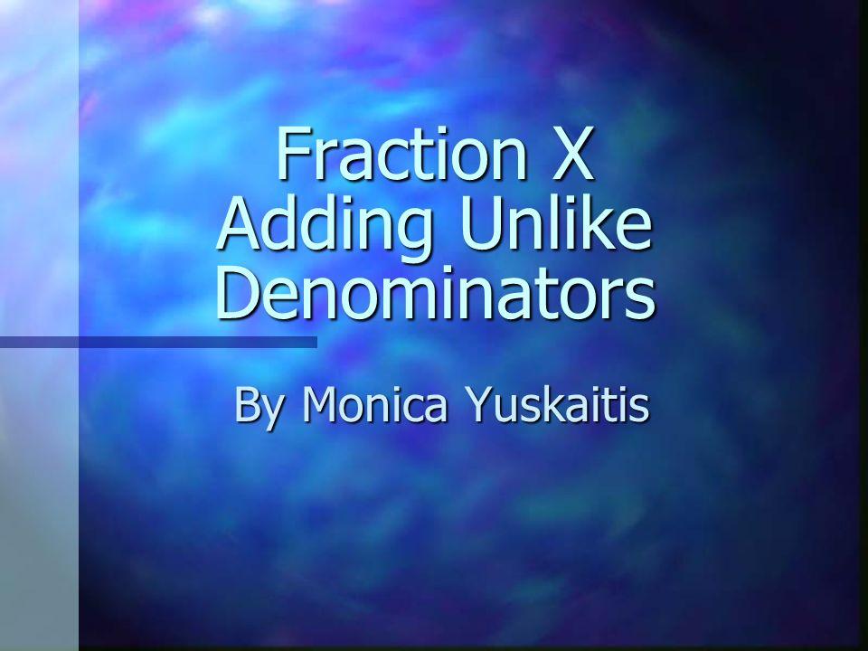 Fraction X Adding Unlike Denominators