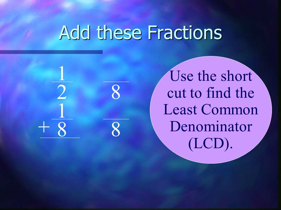Add these Fractions Use the short cut to find the
