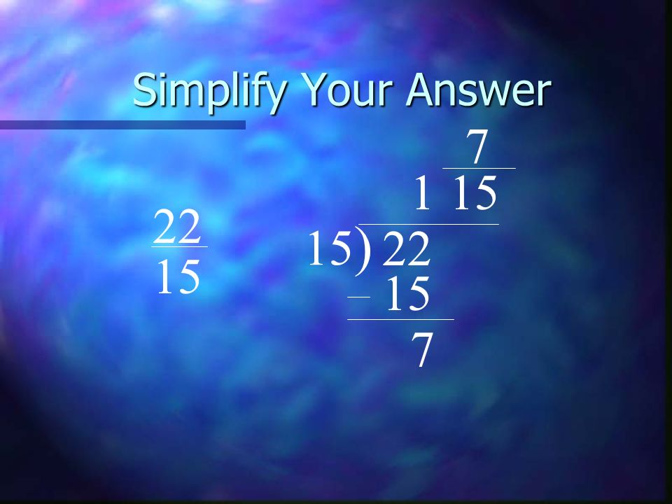 Simplify Your Answer 7 1 15 22 15) 22 15 15 7