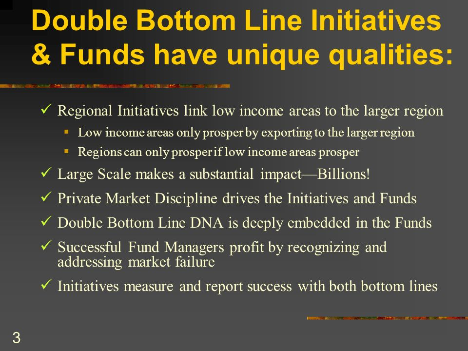 Double Bottom Line Initiatives & Funds have unique qualities: