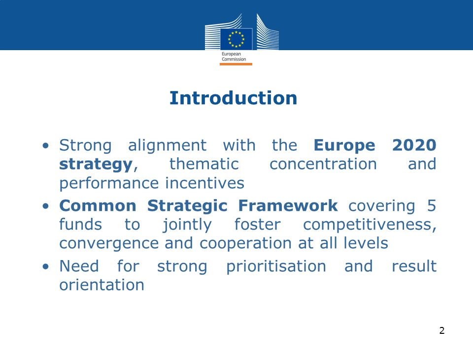 Introduction Strong alignment with the Europe 2020 strategy, thematic concentration and performance incentives.