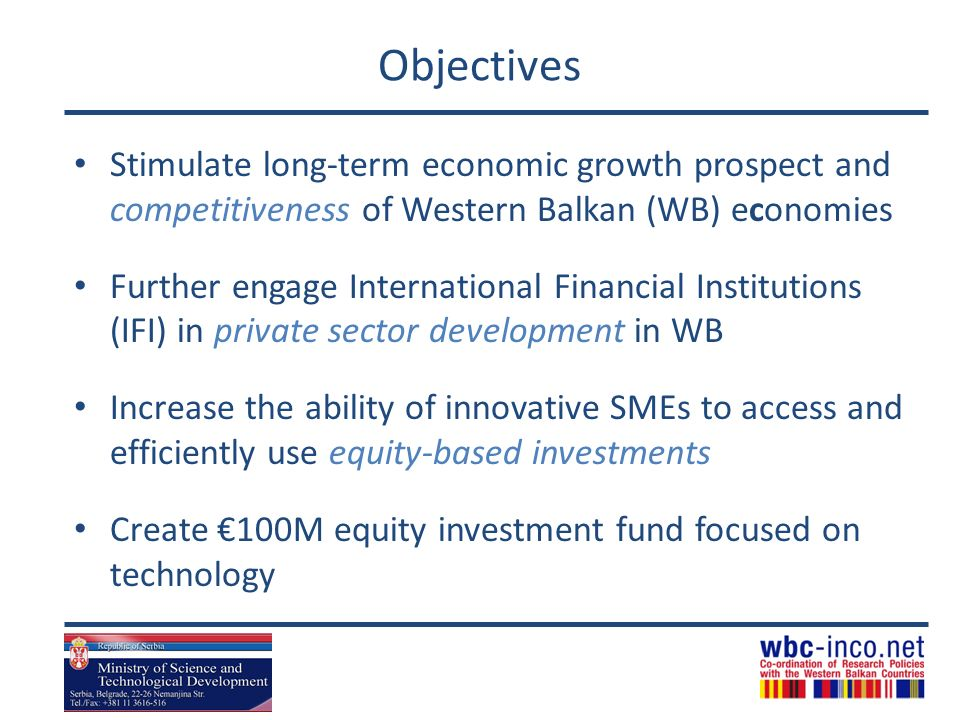 Objectives Stimulate long-term economic growth prospect and competitiveness of Western Balkan (WB) economies.