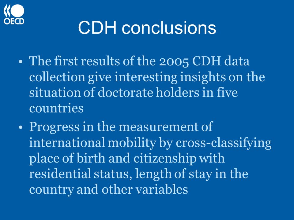 CDH conclusions The first results of the 2005 CDH data collection give interesting insights on the situation of doctorate holders in five countries.