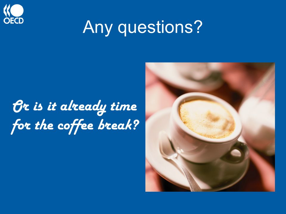 Any questions Or is it already time for the coffee break