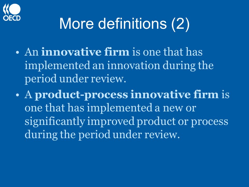 More definitions (2) An innovative firm is one that has implemented an innovation during the period under review.