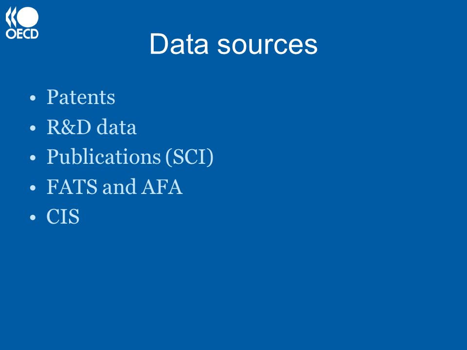 Data sources Patents R&D data Publications (SCI) FATS and AFA CIS