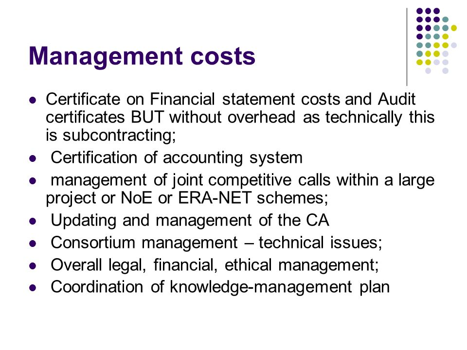 Management costs Certificate on Financial statement costs and Audit certificates BUT without overhead as technically this is subcontracting;
