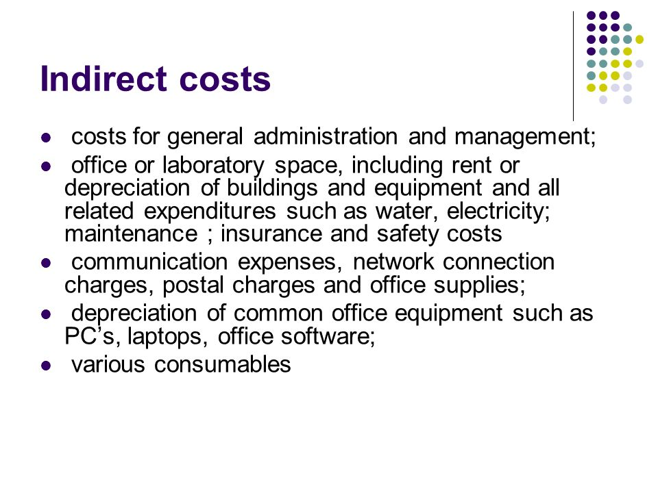 Indirect costs costs for general administration and management;