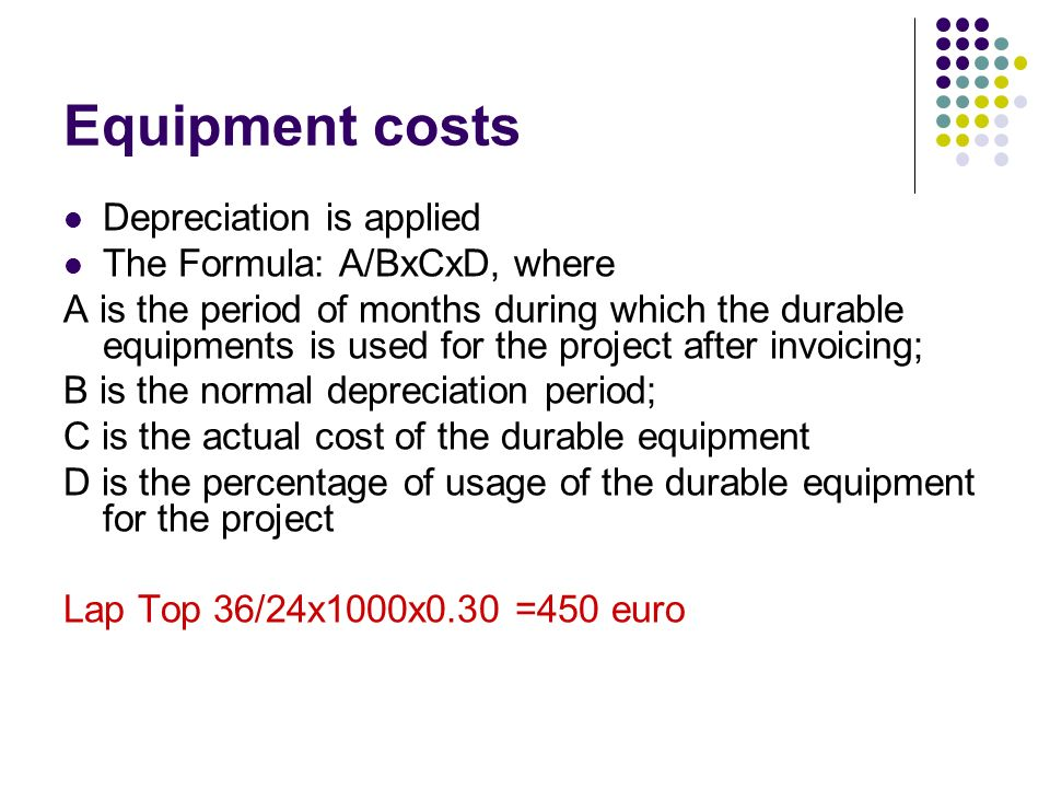 Equipment costs Depreciation is applied The Formula: A/BxCxD, where