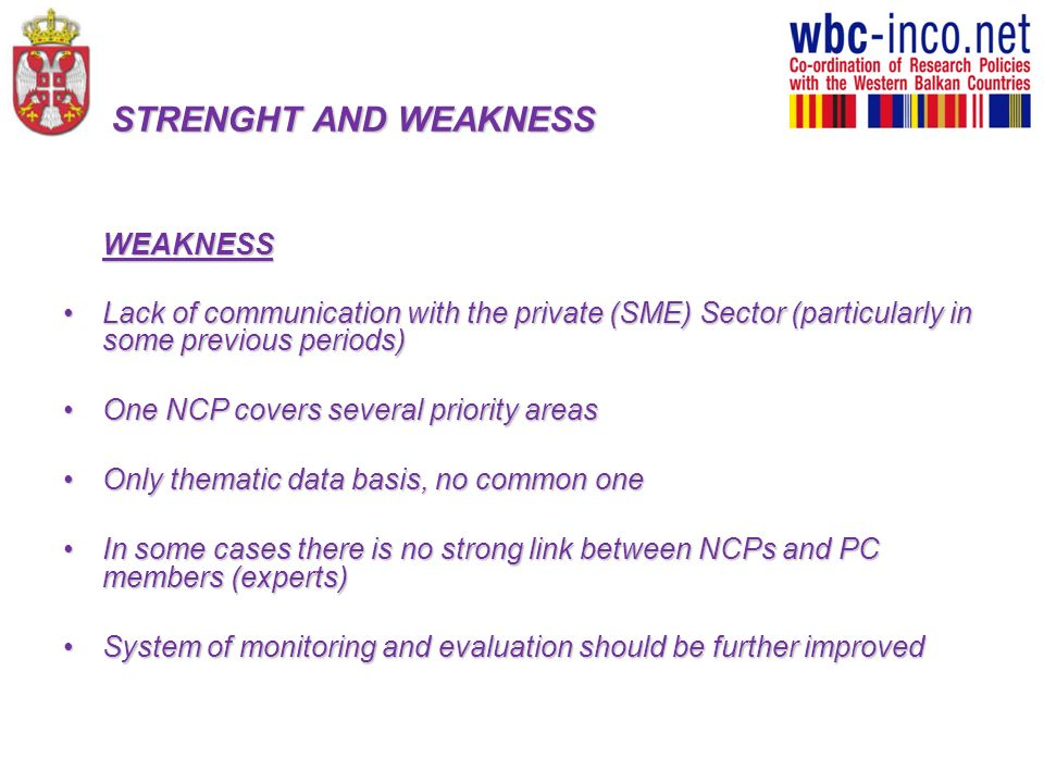 STRENGHT AND WEAKNESS WEAKNESS. Lack of communication with the private (SME) Sector (particularly in some previous periods)