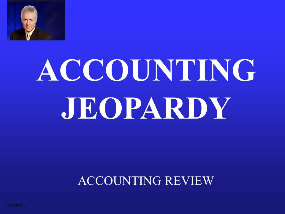 ACCOUNTING JEOPARDY ACCOUNTING REVIEW DOCSEDA