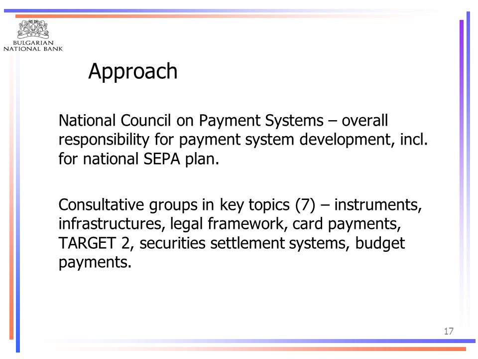 Approach National Council on Payment Systems – overall responsibility for payment system development, incl. for national SEPA plan.