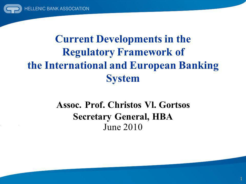 Current Developments in the Regulatory Framework of the International and European Banking System Assoc. Prof. Christos Vl. Gortsos Secretary General, HBA