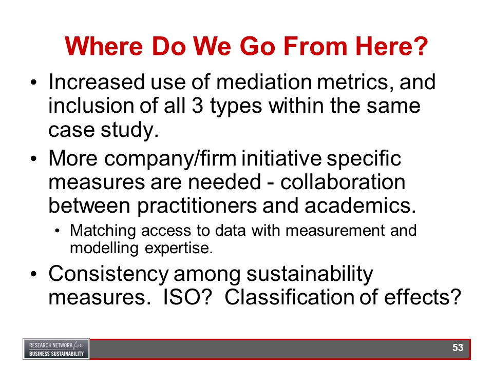 Where Do We Go From Here Increased use of mediation metrics, and inclusion of all 3 types within the same case study.